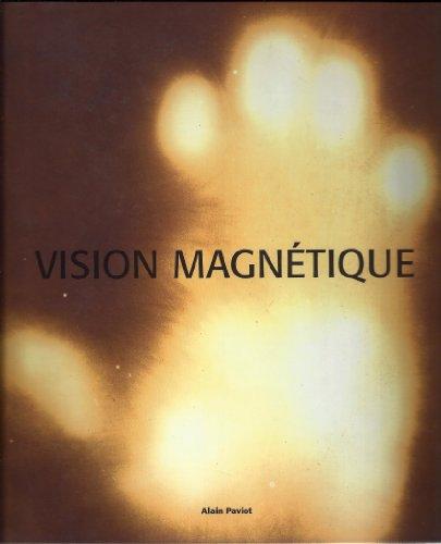 Vision magnétique : Exposition, Paris, Galerie Françoise Paviot, novembre 2004