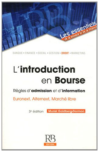 L'introduction en Bourse. Règles d'admission et d'information Euronext, Alternext, Marché libre
