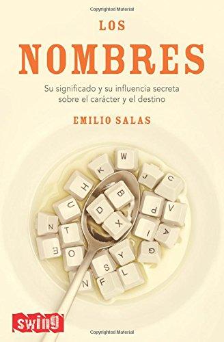 Nombres, los: Su significado y su influencia secreta sobre el carácter y el destino. (Swing) por Emilio Salas