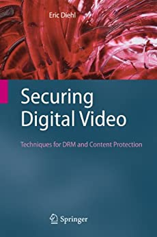 Securing Digital Video: Techniques for DRM and Content Protection par [Diehl, Eric]
