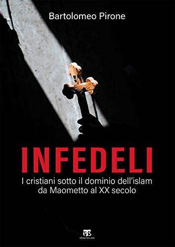 Infedeli: I cristiani sotto il dominio dell'islam, da Maometto al XX secolo (Finestre sull'Islam Vol. 3) (Italian Edition)