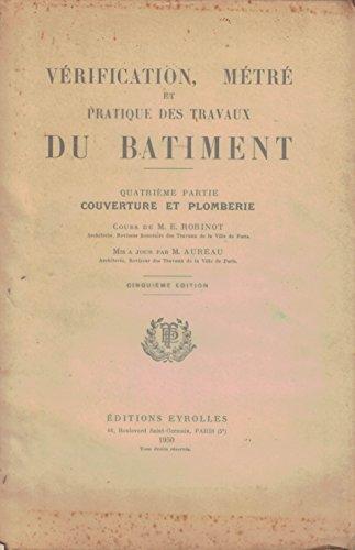 Vérification, métré et pratique des travaux du bâtiment Quatrième partie Couverture et plomberie par  Aureau M. Robinot M. E. (Belle reliure)