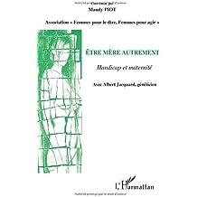 Etre mère autrement : Handicap et maternité