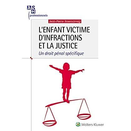 L'enfant victime d'infractions et la justice: Un droit pénal spécifique.