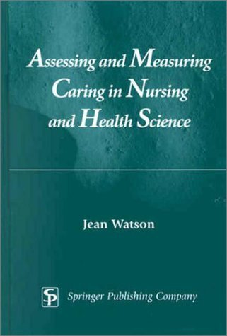 Assessing and Measuring Caring in Nursing and Health Science by Jean Watson PhD RN HNC FAAN (2001-11-08)