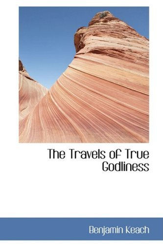 The Travels of True Godliness by Benjamin Keach (2008-10-15)