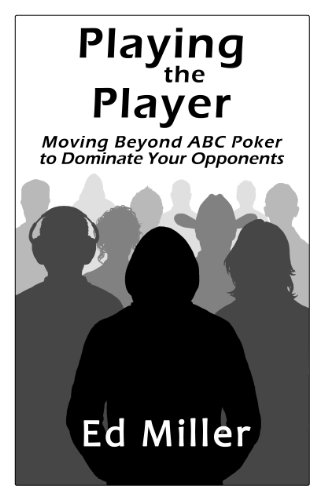 Playing The Player: Moving Beyond ABC Poker To Dominate Your Opponents (English Edition)