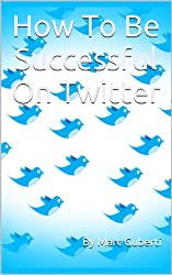 How To Be Successful On Twitter (English Edition)
