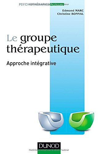 Le groupe thérapeutique - Approche intégrative par Edmond Marc