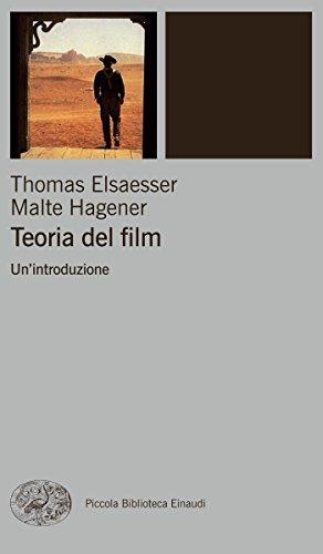 Teoria del film: Un'introduzione (Piccola biblioteca Einaudi. Nuova serie Vol. 445) di Thomas Elsaesser,Malte Hagener,De Colle, Fulvia,Rinaldo Censi