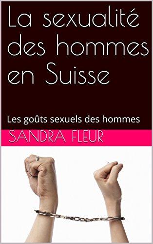 La sexualité des hommes en Suisse: Les goûts sexuels des hommes (French Edition)