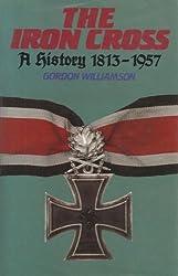 The Iron Cross: A History, 1813-1957 by Gordon Williamson