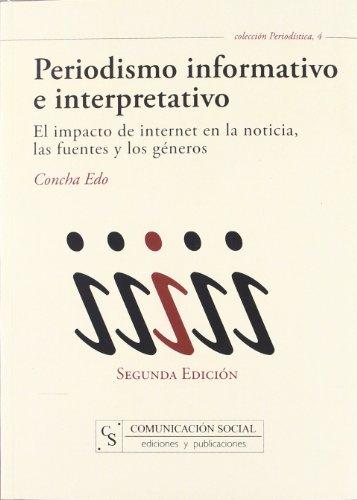 Periodismo informativo e interpretativo : el impacto de Internet en la noticia, las fuentes y los géneros