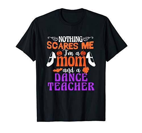 Dance Mom-t-shirt (Nothing Scares Me I'm A Dance Teacher Mom T-shirt)