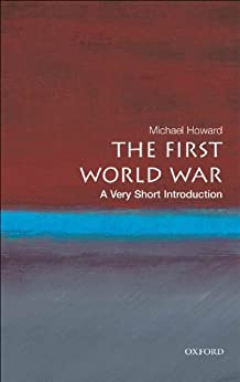The First World War: A Very Short Introduction (Very Short Introductions) by [Howard, Michael]