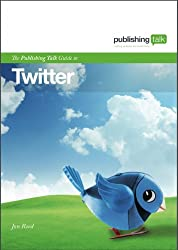 The Publishing Talk Guide to Twitter (Publishing Talk Guides Book 1)