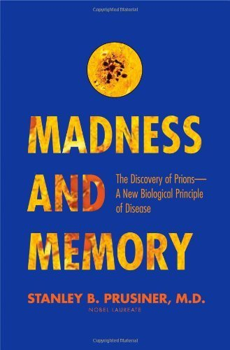 Madness and Memory: The Discovery of Prions--A New Biological Principle of Disease 1st edition by Prusiner, Stanley B. (2014) Gebundene Ausgabe