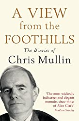 A View From The Foothills: The Diaries of Chris Mullin