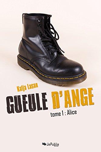 Gueule d'ange. Tome 1 : Alice (JePublie présente) (French Edition)