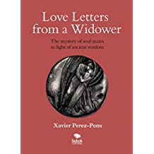 Love letters from a widower: The mystery of soul mates in light of ancient wisdom (English Edition)