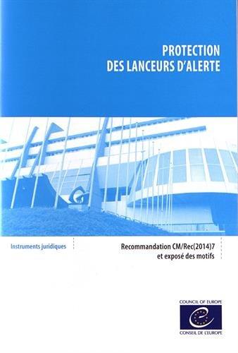 Protection des lanceurs d'alerte : recommandation CM/Rec(2014)7, adoptée par le comité des ministres du Conseil de l'Europe le 30 avril 2014 et exposé des motifs / Conseil de l'Europe.- Strasbourg : Ed. du Conseil de l'Europe , cop. 2014