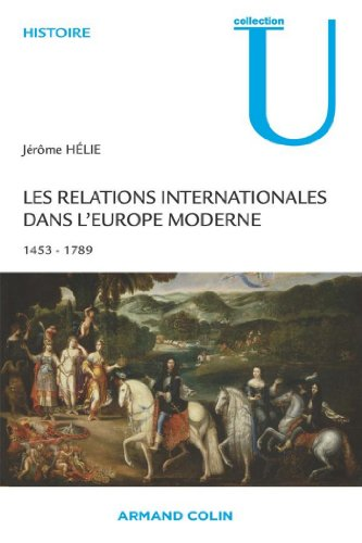 Les relations internationales dans l'Europe moderne : Conflits et quilibres europens 1453-1789 (Histoire)