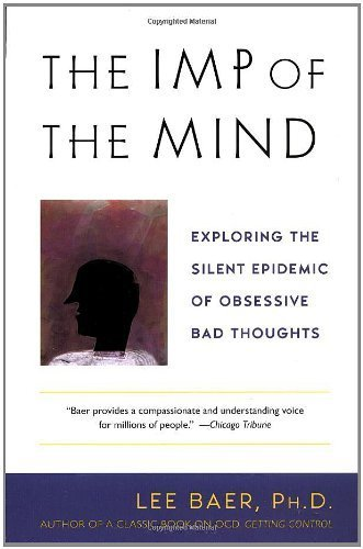 The Imp of the Mind: Exploring the Silent Epidemic of Obsessive Bad Thoughts by Baer, Lee (2002) Paperback