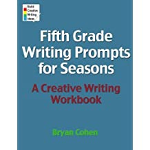 Fifth Grade Writing Prompts for Seasons: A Creative Writing Workbook by Bryan Cohen (2012-09-24)