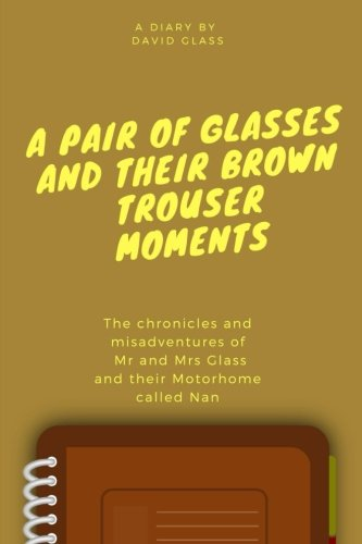 A Pair of Glasses and their Brown Trouser Moments: Motorhome Adventures at their best!