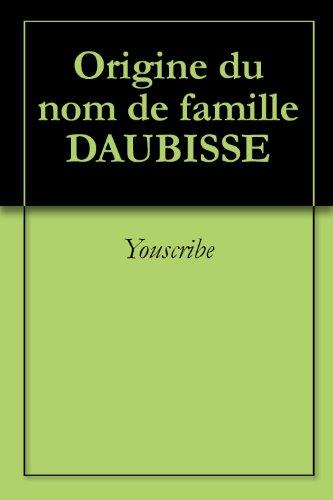 Origine du nom de famille DAUBISSE (Oeuvres courtes) par Youscribe