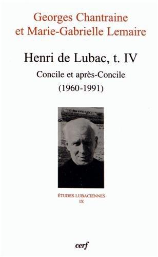 Henri de Lubac : Tome 4, Concile et aprs-Concile (1960-1991)