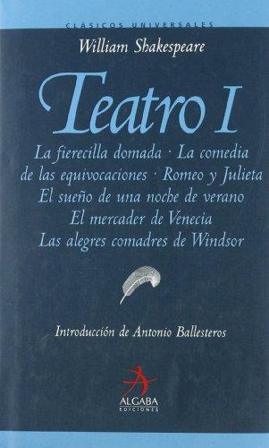 Teatro I. la fierecilla domada. lacomedia de las equivocaciones. romeo y julieta. el sueño de una noche
