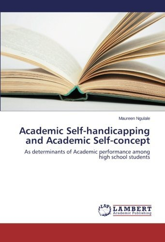Academic Self-handicapping and Academic Self-concept: As determinants of Academic performance among high school students by Maureen Ngulale (2014-11-17) par Maureen Ngulale