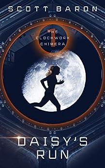 Daisy's Run: The Clockwork Chimera Book 1 (English Edition) di [Baron, Scott]