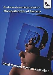 Cómo afrontar el fracaso: Cuadernos de psicología práctica II