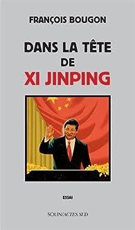 Dans la tête de Xi Jinping par François Bougon