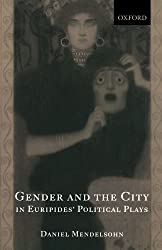 Gender and the City in Euripides' Political Plays by Daniel Mendelsohn (2005-03-03)