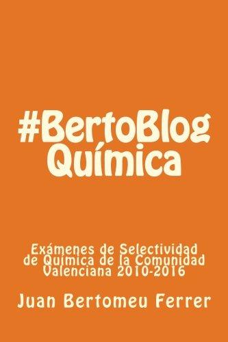 Química #BertoBlog: Exámenes de Selectividad de Química de la Comunidad Valenciana 2010-2016: Volume 1 por Juan Bertomeu Ferrer