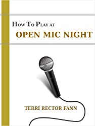How to Play at Open Mic Night: A Beginner's No-Nonsense Guide to Live Performing, Playing Guitar, and Singing on Stage (English Edition)