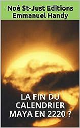 La Fin du Calendrier Maya en 2220 ?: Réchauffement Climatique : la Fin du Monde vue par les Mayas (La Fin du Calendrier Maya Reportée t. 3)