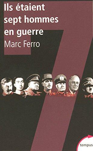 Ils Etaient Sept Hommes En Guerre par Marc Ferro