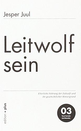 Preisvergleich Produktbild Leitwolf sein: Elterliche Führung der Zukunft und ihr geschichtlicher Hintergrund   03 familylab Schriftenreihe