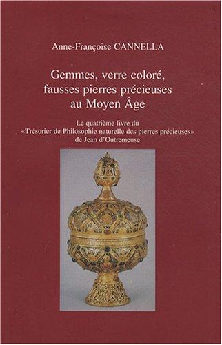 Gemmes, verre coloré, fausses pierres précieuses au Moyen Age : Le quatrième livre duTrésorier de philosophie naturelle des pierres précieuses de Jean d'Outremeuse