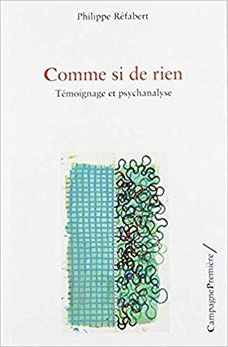 Comme si de rien : Témoignage et psychanalyse par Philippe Réfabert