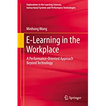 E-Learning in the Workplace: A Performance-Oriented Approach Beyond Technology (Explorations in the Learning Sciences, Instructional Systems and Performance Technologies)