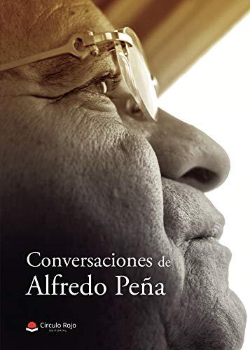 Conversaciones de Alfredo Peña por Alfredo  Peña