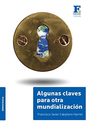 Algunas claves para otra mundialización por Francisco Javier Caballero Harriet