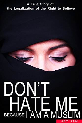 Islam Books: Don't Hate Me Because I am a Muslim: The True Story of an Exchange Student in Canada (English Edition)