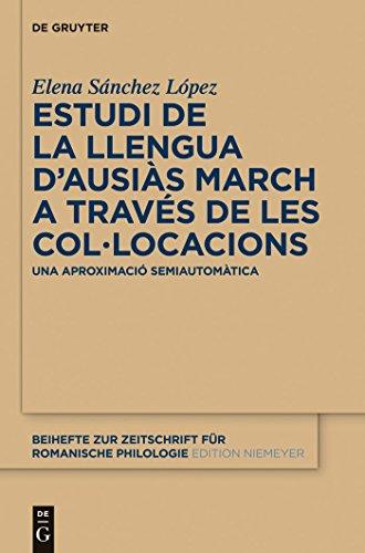 Estudi de la llengua d'Ausiàs March a través de les col•locacions: Una aproximació semiautomàtica (Beihefte zur Zeitschrift für romanische Philologie nº 372) (Spanish Edition)