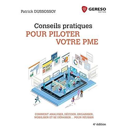 Conseils pratiques pour piloter votre PME: Comment analyser, décider, organiser, mobiliser et se dépasser... pour réussir